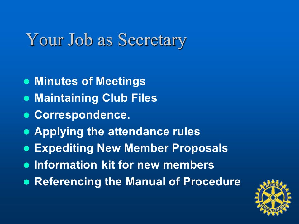 Your Job as Secretary Minutes of Meetings Maintaining Club Files Correspondence.