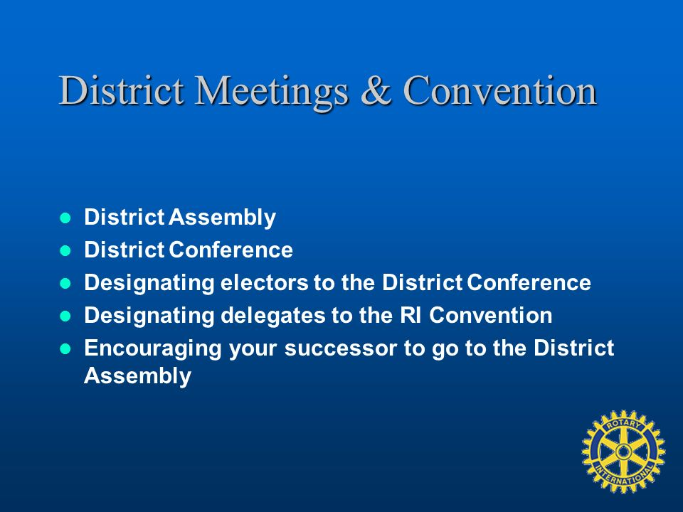 District Meetings & Convention District Assembly District Conference Designating electors to the District Conference Designating delegates to the RI Convention Encouraging your successor to go to the District Assembly