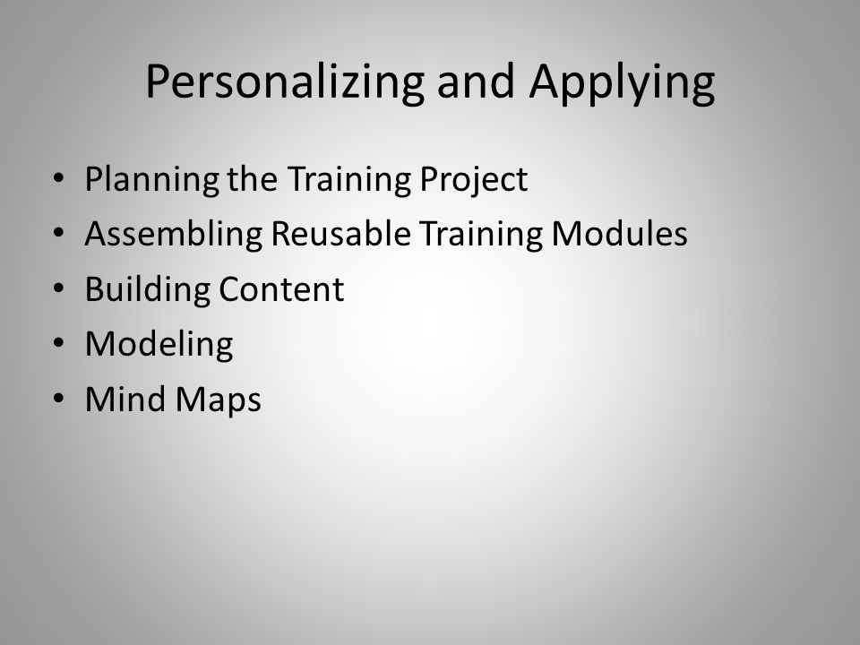 Personalizing and Applying Planning the Training Project Assembling Reusable Training Modules Building Content Modeling Mind Maps