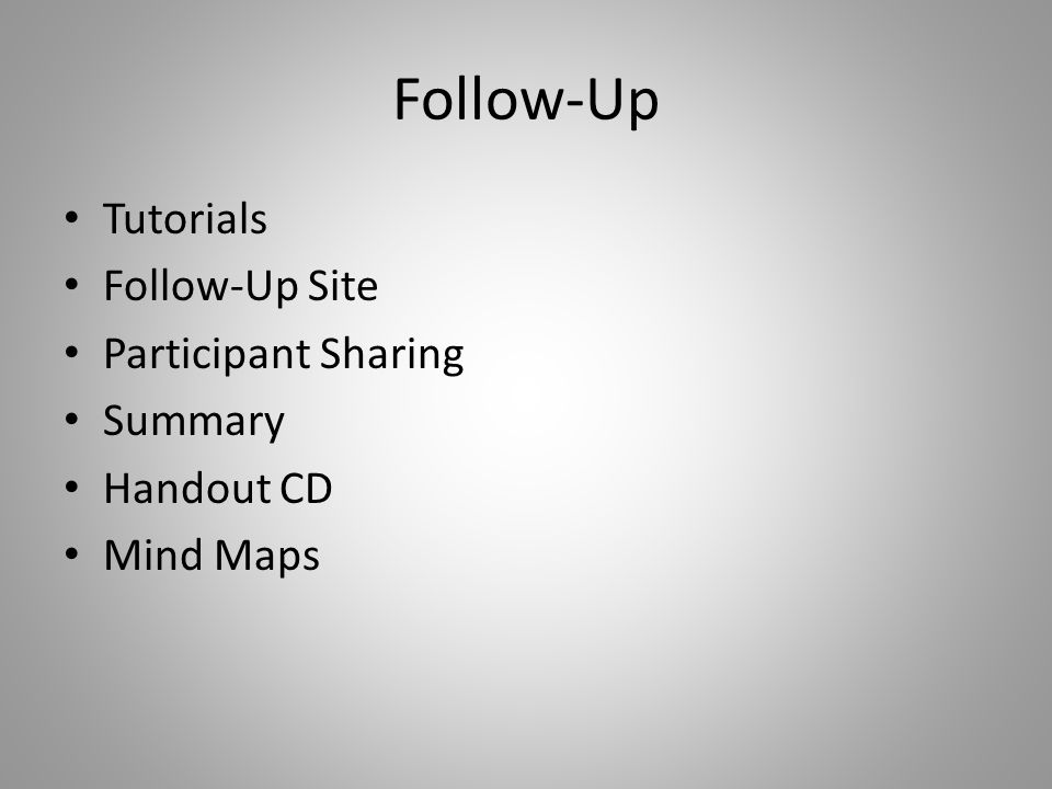 Follow-Up Tutorials Follow-Up Site Participant Sharing Summary Handout CD Mind Maps