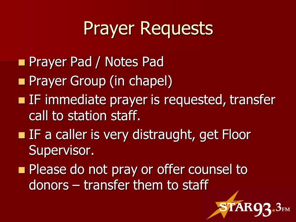 Prayer Requests Prayer Pad / Notes Pad Prayer Pad / Notes Pad Prayer Group (in chapel) Prayer Group (in chapel) IF immediate prayer is requested, transfer call to station staff.