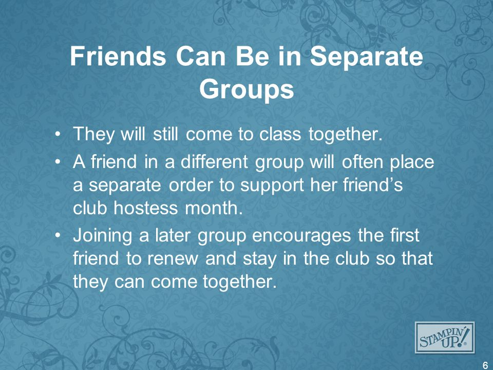 Friends Can Be in Separate Groups They will still come to class together.