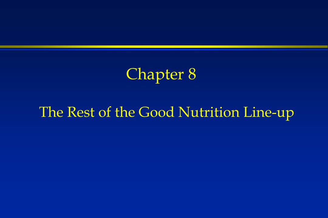Chapter 8 The Rest of the Good Nutrition Line-up