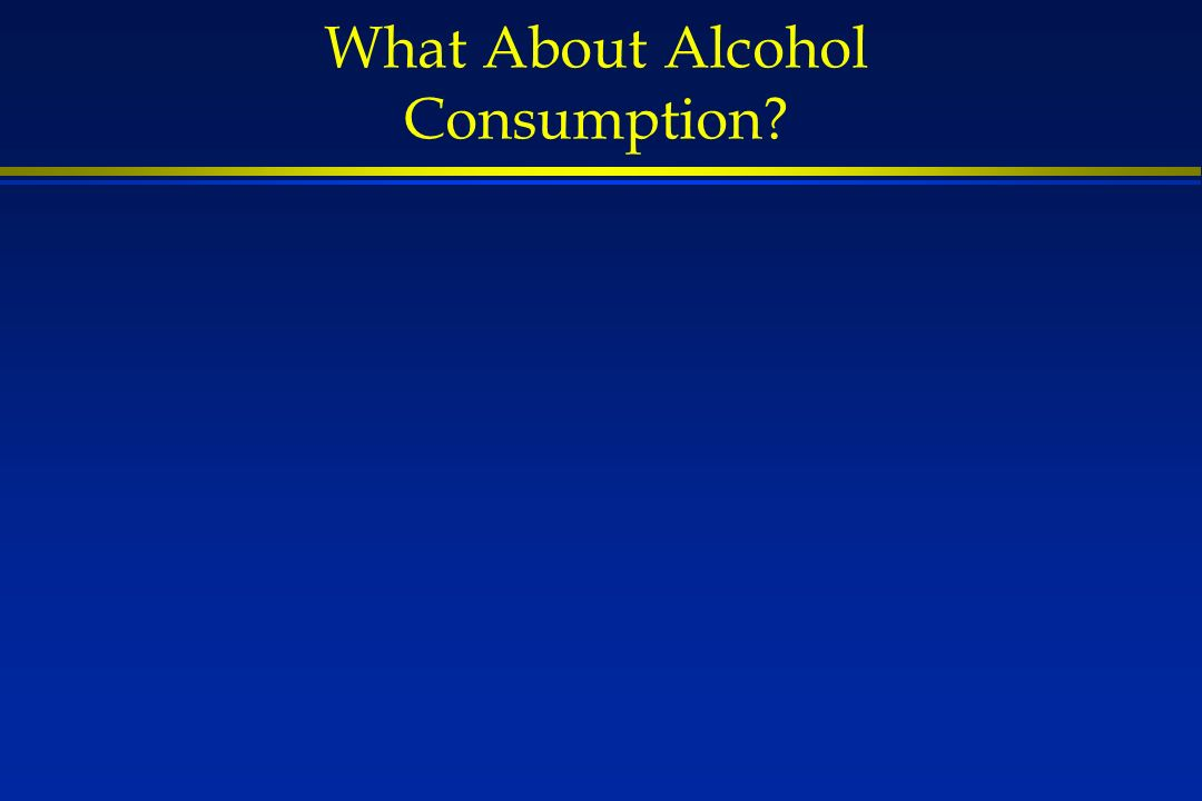 What About Alcohol Consumption