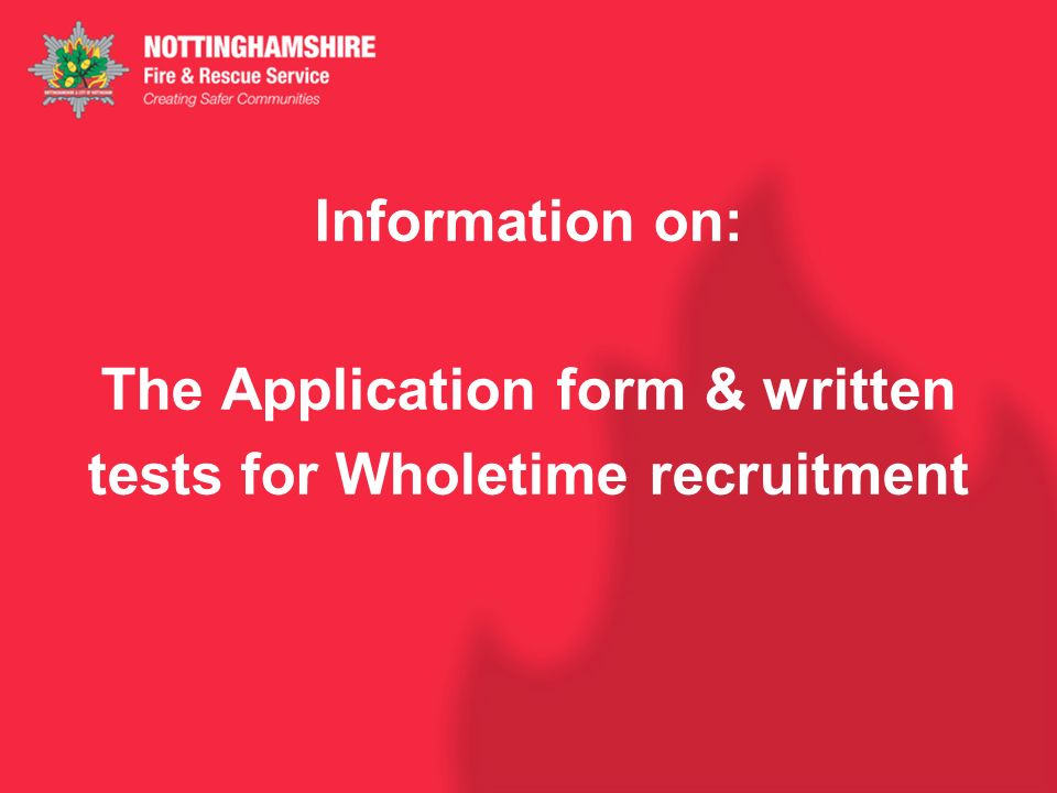 Information on: The Application form & written tests for Wholetime recruitment