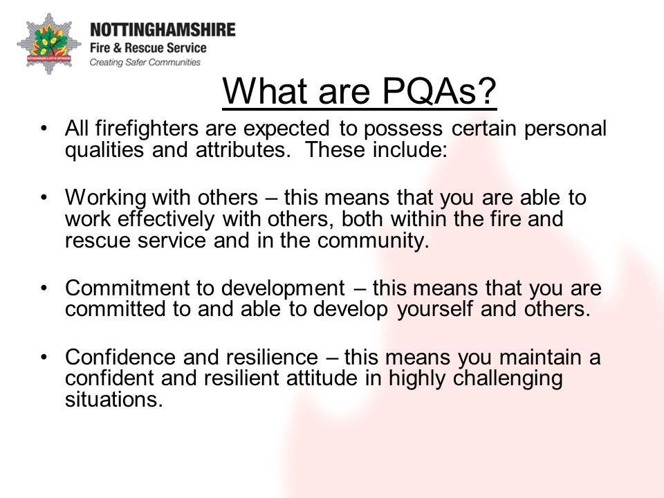 What are PQAs. All firefighters are expected to possess certain personal qualities and attributes.