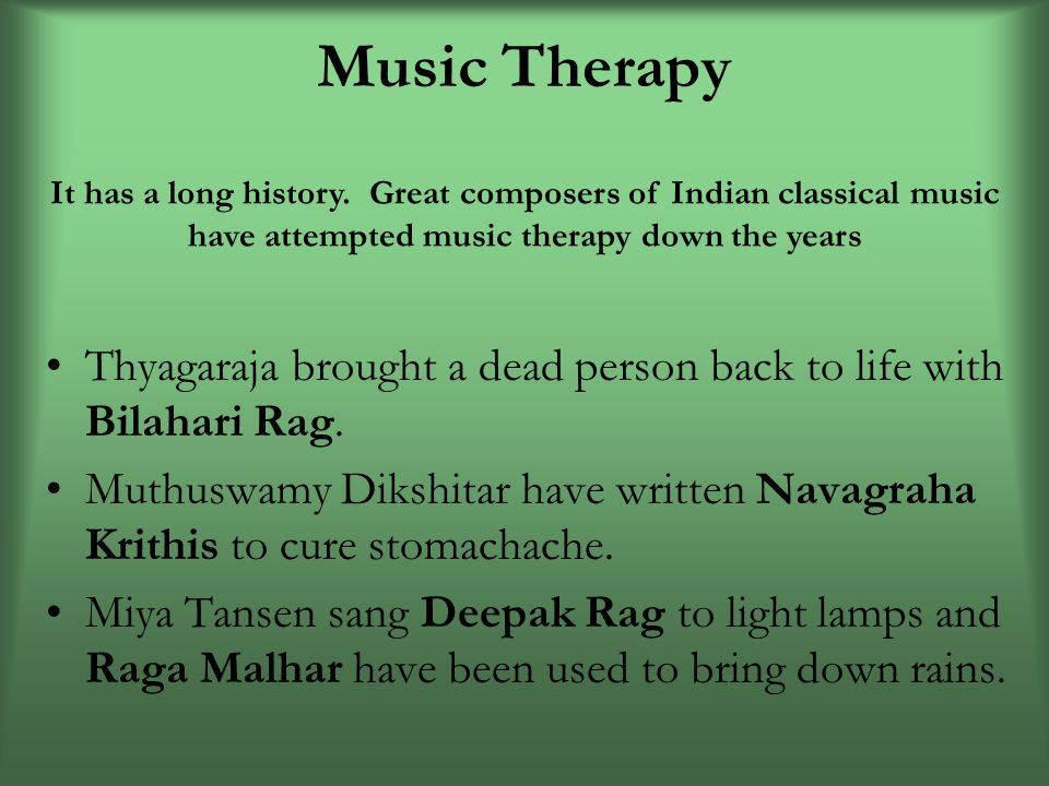 Music Therapy Thyagaraja brought a dead person back to life with Bilahari Rag.