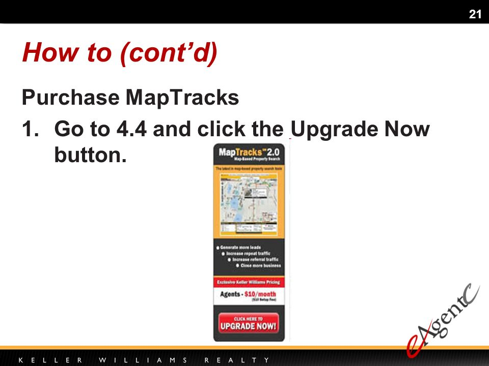 21 How to (contd) Purchase MapTracks 1.Go to 4.4 and click the Upgrade Now button.