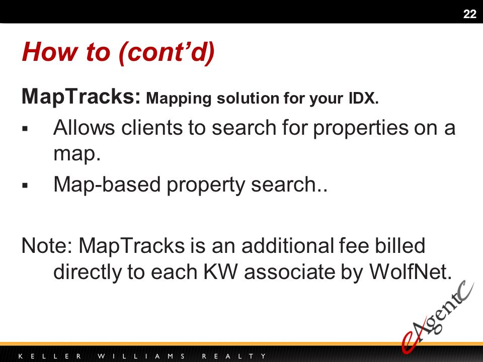 22 MapTracks: Mapping solution for your IDX. Allows clients to search for properties on a map.