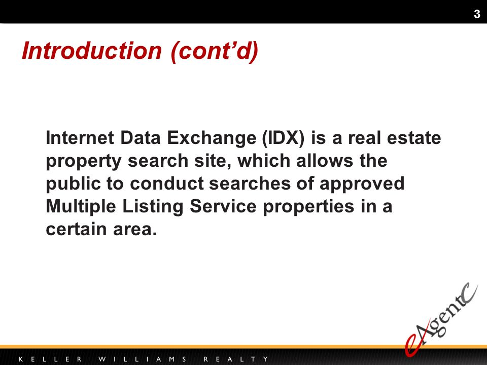 3 Internet Data Exchange (IDX) is a real estate property search site, which allows the public to conduct searches of approved Multiple Listing Service properties in a certain area.