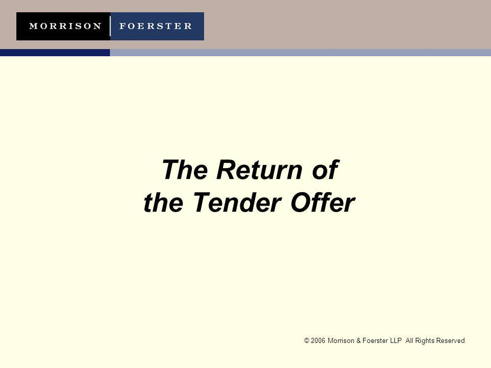 © 2006 Morrison & Foerster LLP All Rights Reserved The Return of the Tender Offer