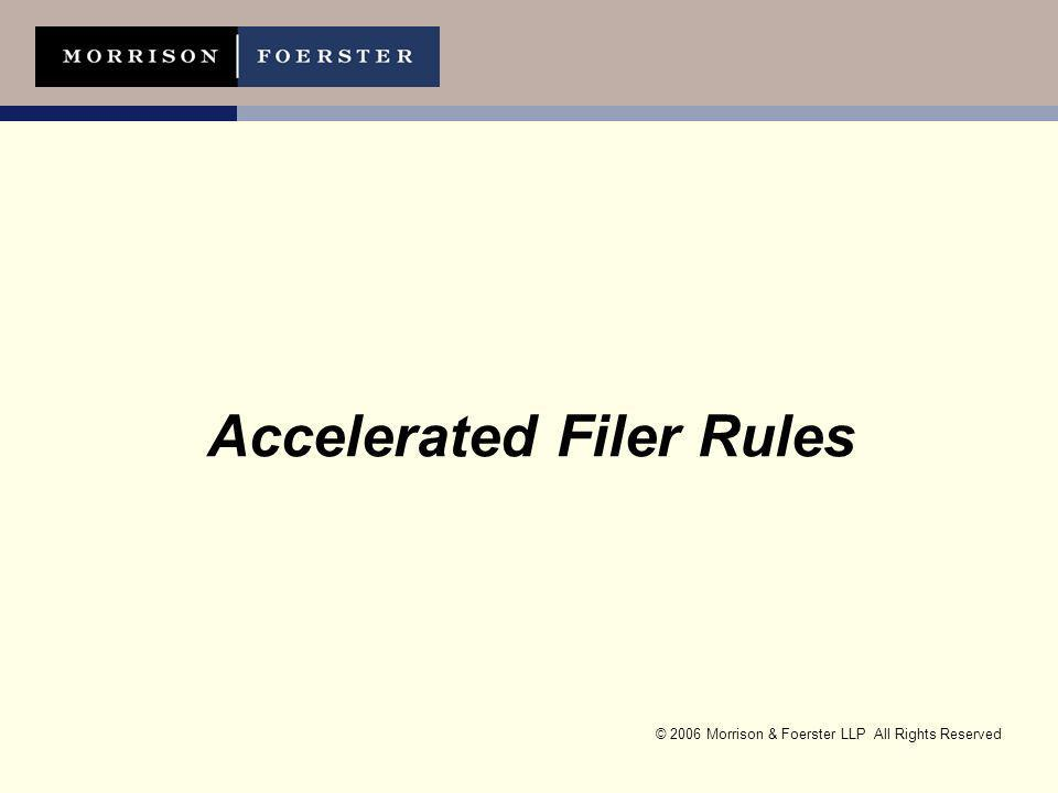 © 2006 Morrison & Foerster LLP All Rights Reserved Accelerated Filer Rules