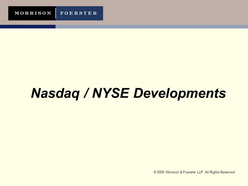 © 2006 Morrison & Foerster LLP All Rights Reserved Nasdaq / NYSE Developments