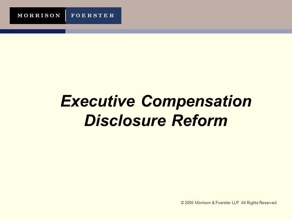 © 2006 Morrison & Foerster LLP All Rights Reserved Executive Compensation Disclosure Reform