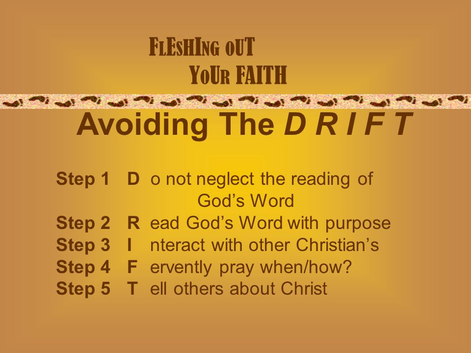 F L E S H I NG O U T Y O U R FAITH Step 1D o not neglect the reading of Gods Word Step 2Read Gods Word with purpose Step 3Interact with other Christians Step 4Fervently pray when/how.