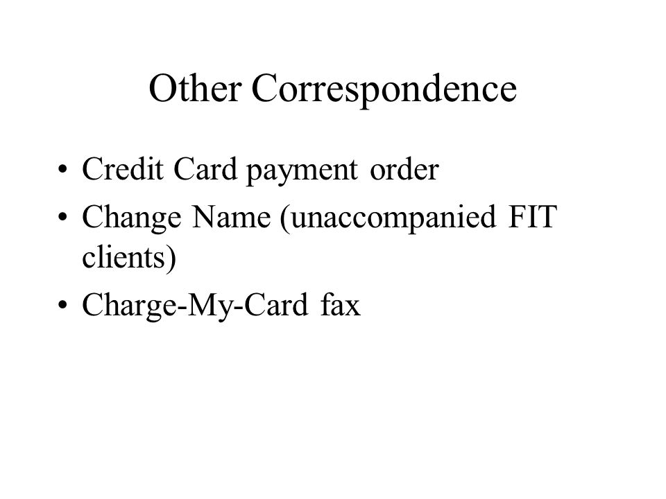 Other Correspondence Credit Card payment order Change Name (unaccompanied FIT clients) Charge-My-Card fax