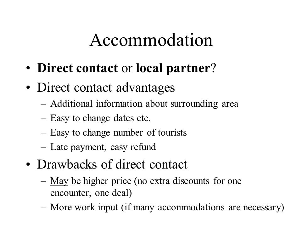 Accommodation Direct contact or local partner.