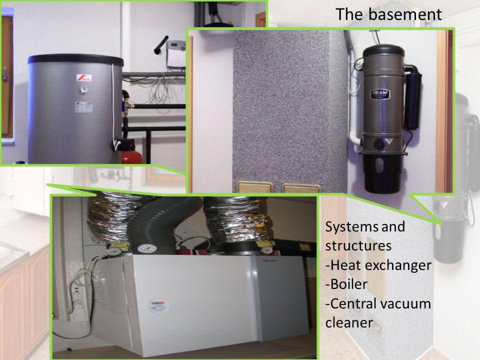 Systems and structures -Heat exchanger -Boiler -Central vacuum cleaner The basement