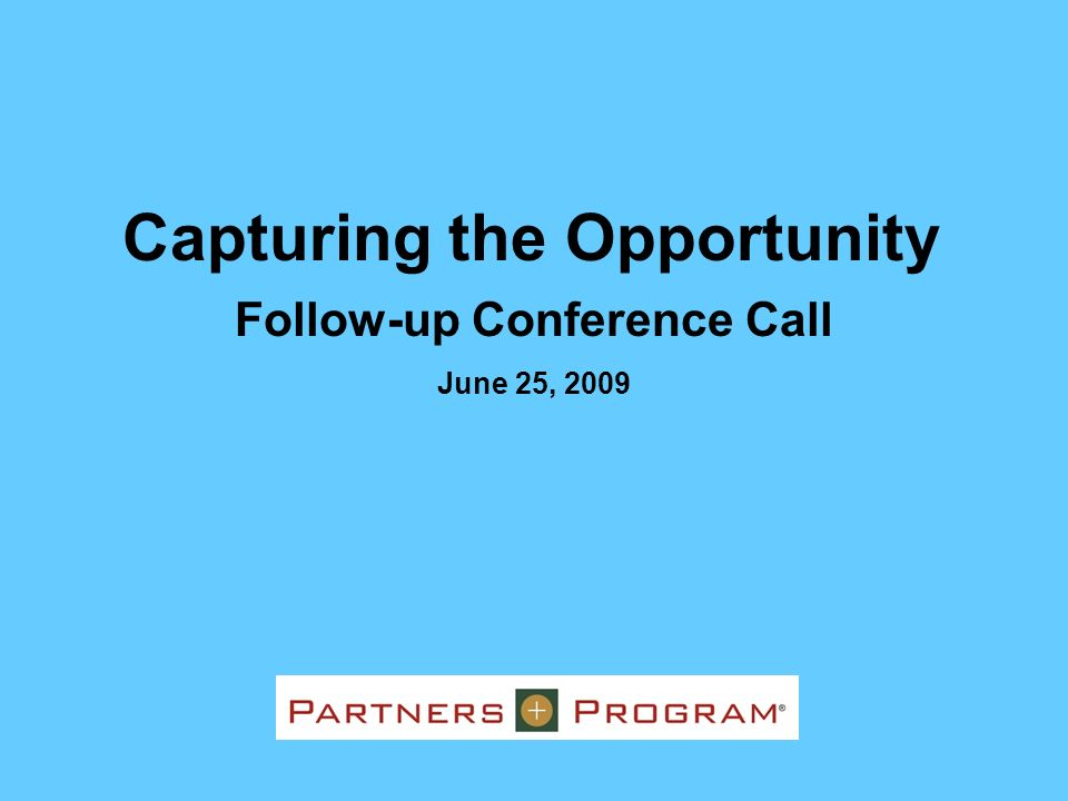 Follow-up Conference Call June 25, 2009 Capturing the Opportunity