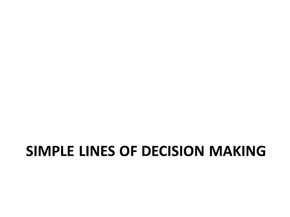 SIMPLE LINES OF DECISION MAKING