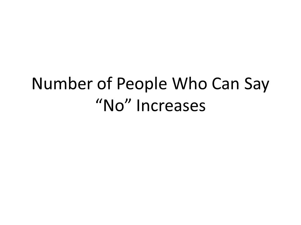 Number of People Who Can Say No Increases