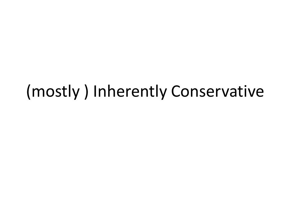 (mostly ) Inherently Conservative