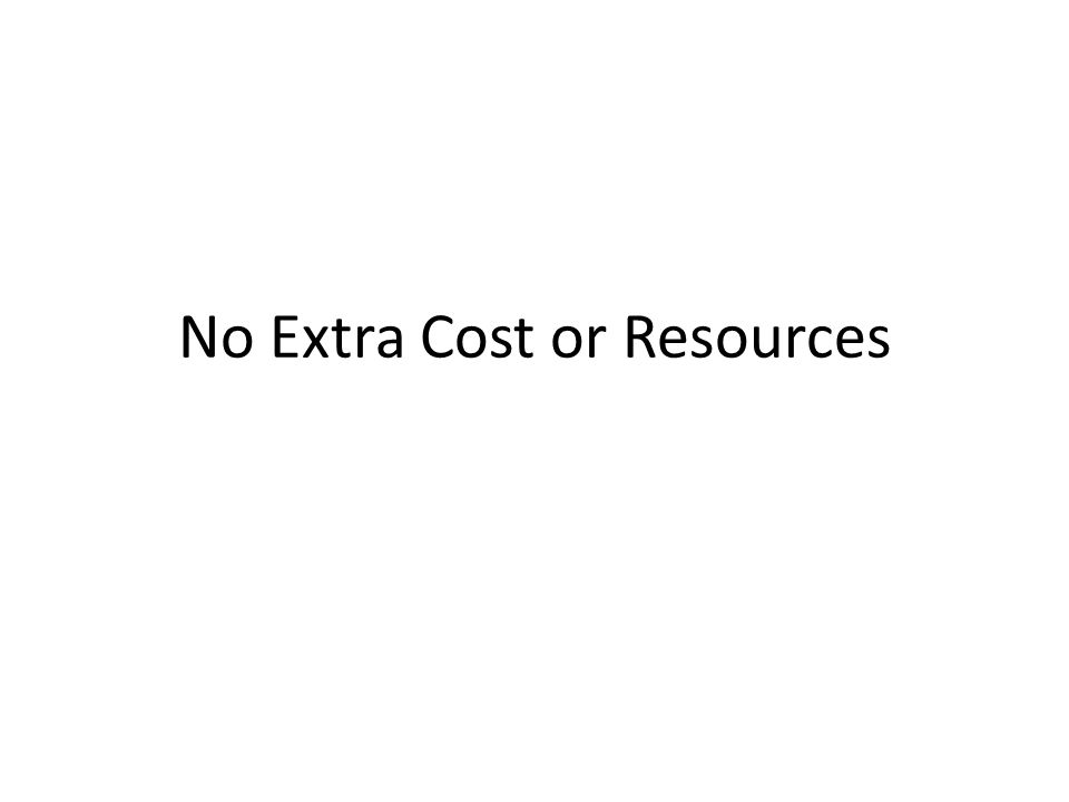 No Extra Cost or Resources
