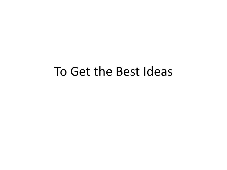 To Get the Best Ideas