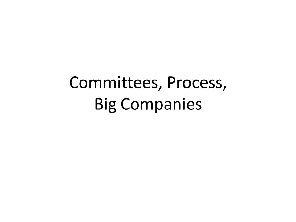 Committees, Process, Big Companies