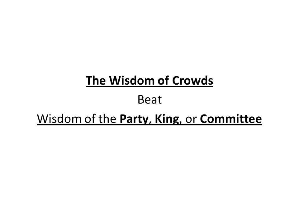 The Wisdom of Crowds Beat Wisdom of the Party, King, or Committee