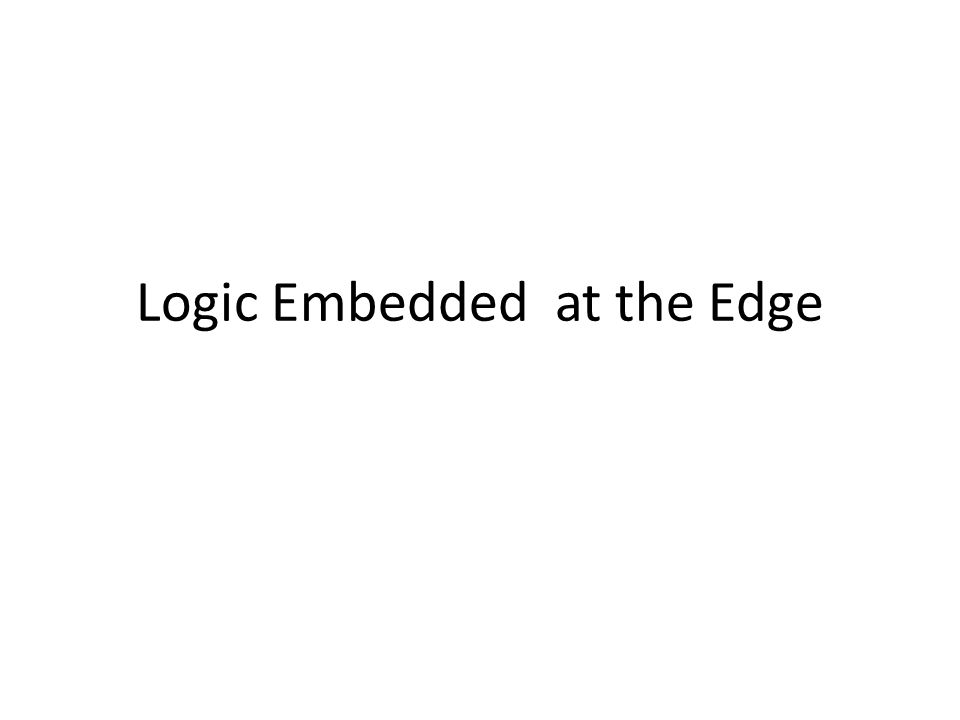 Logic Embedded at the Edge
