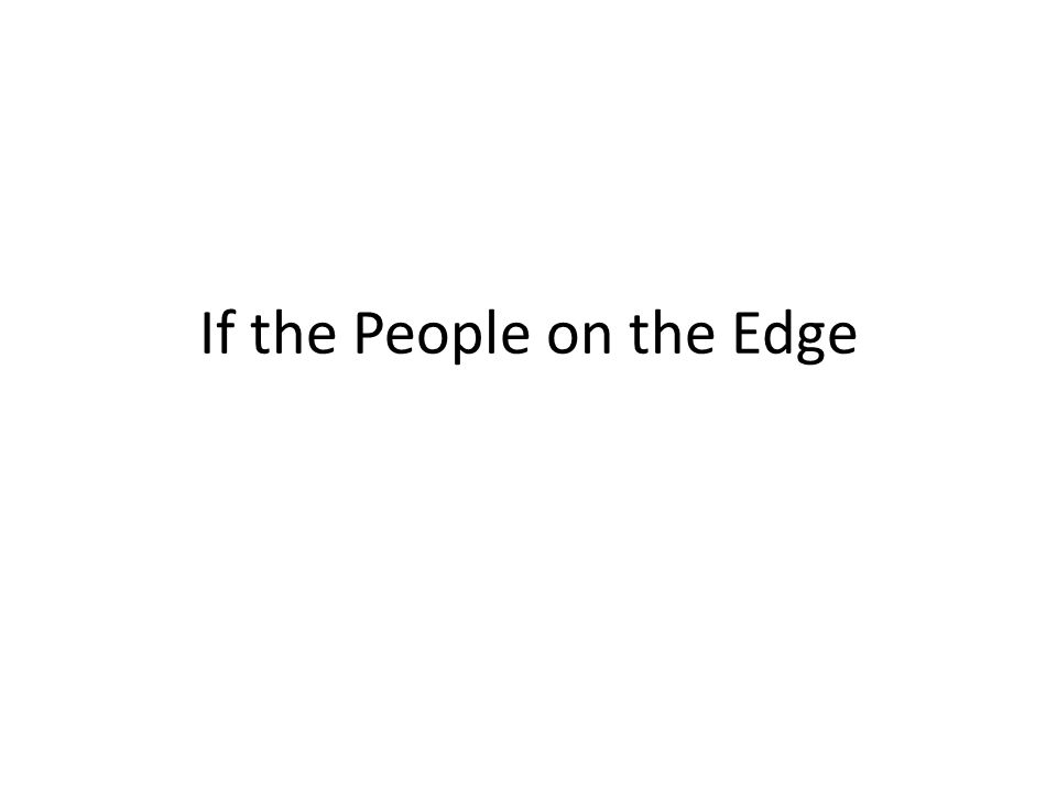 If the People on the Edge
