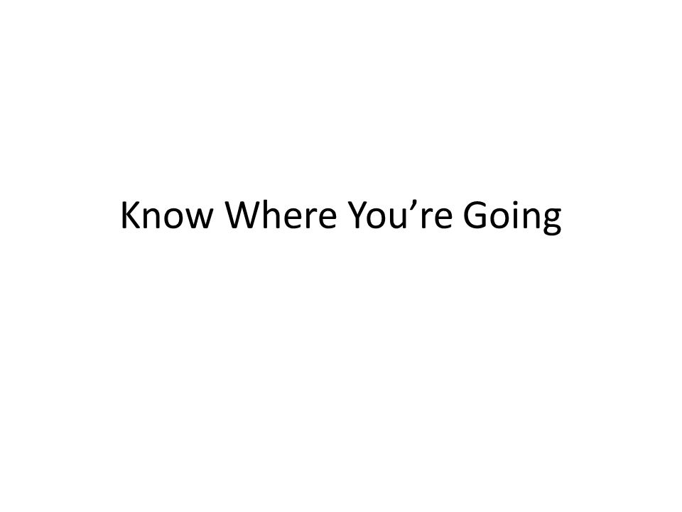 Know Where Youre Going