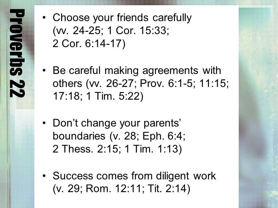Proverbs 22 Choose your friends carefully (vv ; 1 Cor.