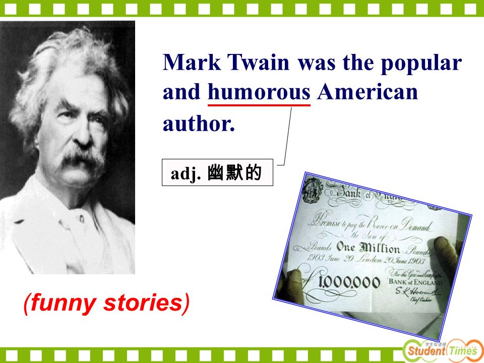 (funny stories) Mark Twain was the popular and humorous American author. adj.