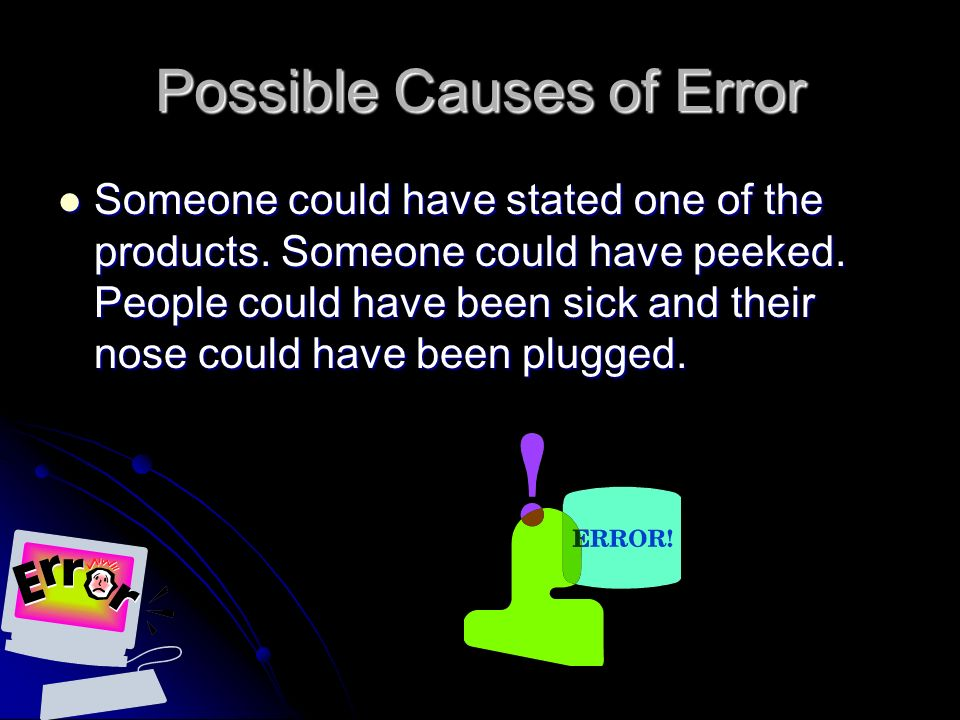 Possible Causes of Error Someone could have stated one of the products.