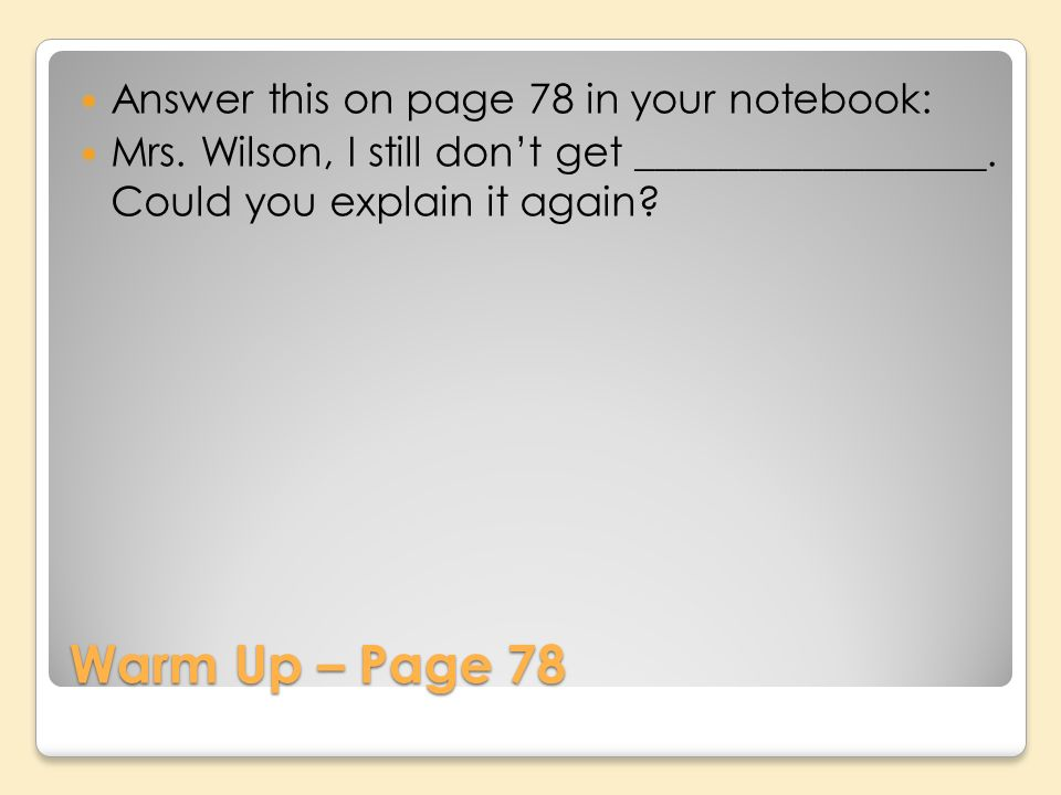 Warm Up – Page 78 Answer this on page 78 in your notebook: Mrs.