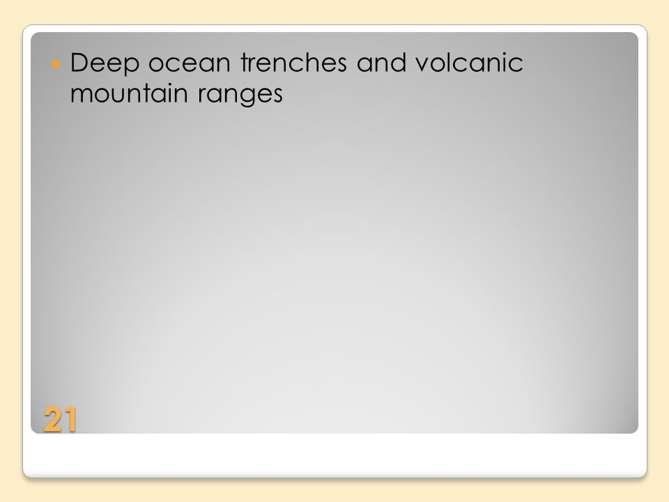 21 Deep ocean trenches and volcanic mountain ranges