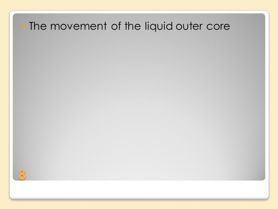 8 The movement of the liquid outer core