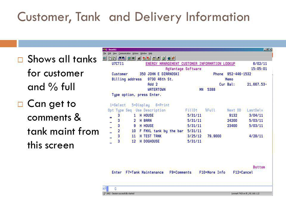 Customer, Tank and Delivery Information Shows all tanks for customer and % full Can get to comments & tank maint from this screen 11