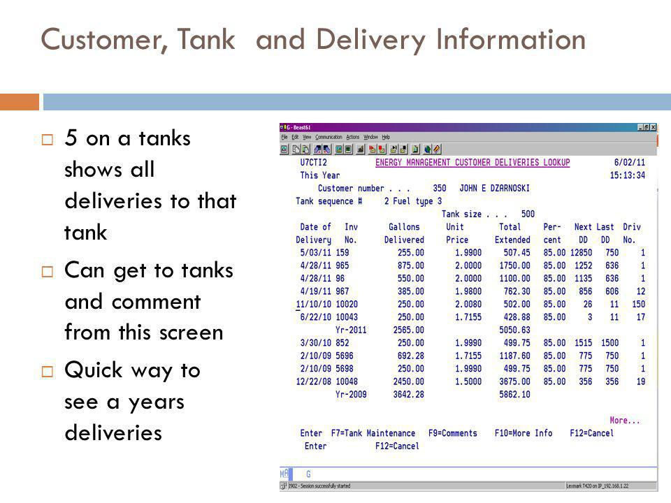 Customer, Tank and Delivery Information 5 on a tanks shows all deliveries to that tank Can get to tanks and comment from this screen Quick way to see a years deliveries 13