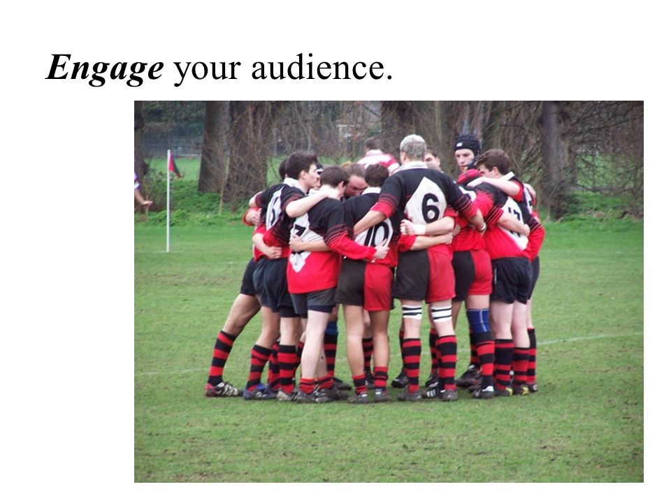 Tip #2: Engage your audience.