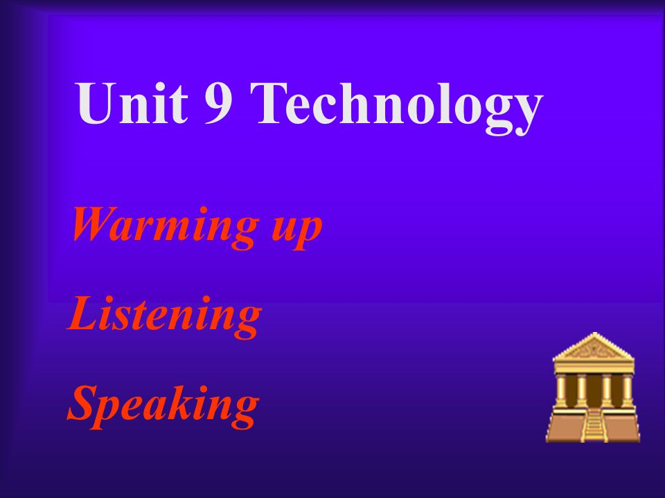 Unit 9 Technology Warming up Listening Speaking