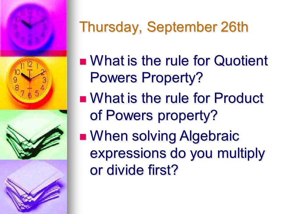Thursday, September 26th What is the rule for Quotient Powers Property.