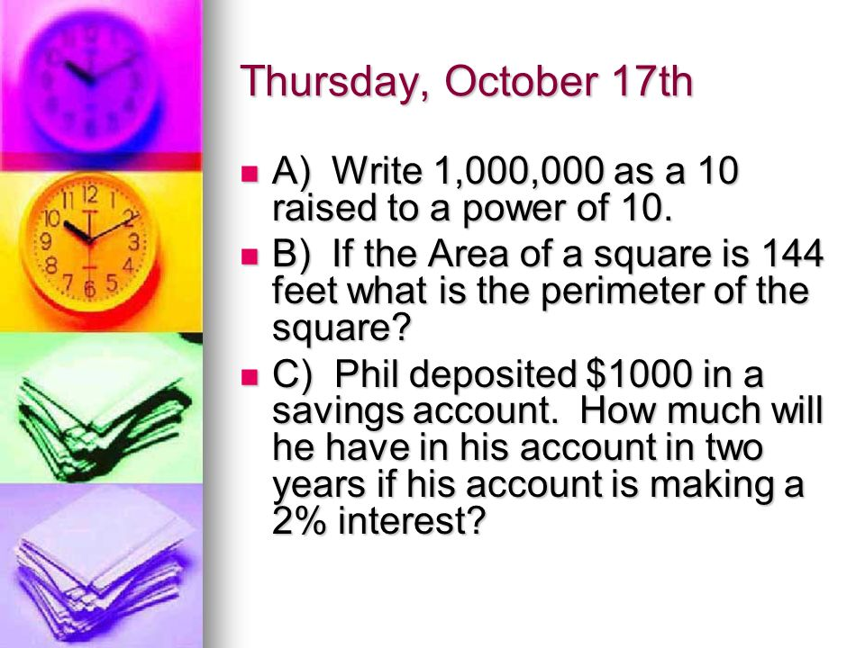 Thursday, October 17th A) Write 1,000,000 as a 10 raised to a power of 10.