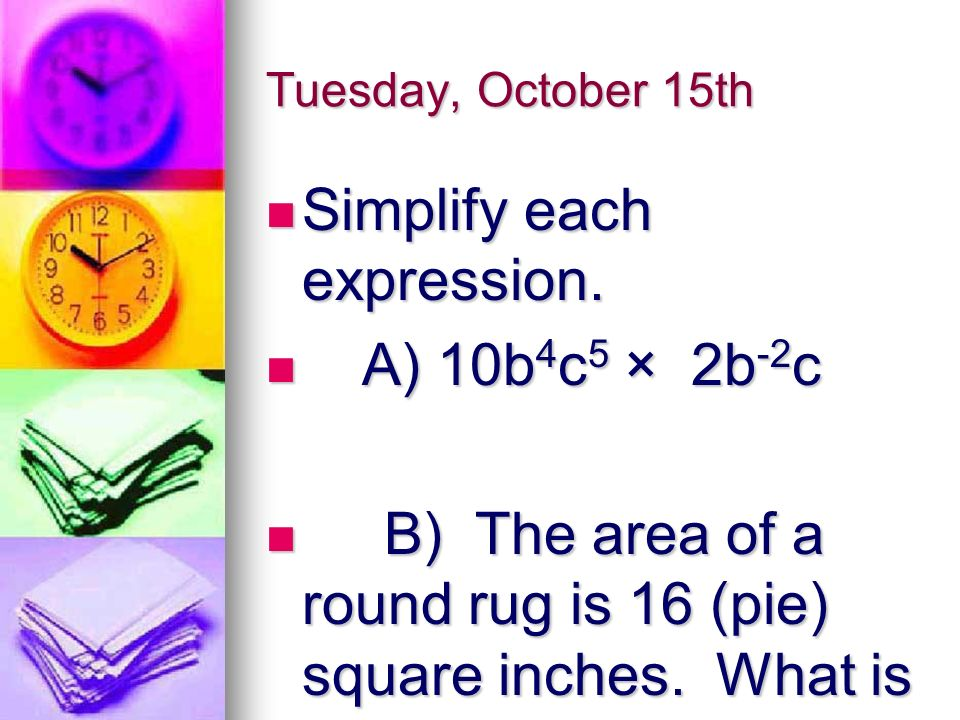 Tuesday, October 15th Simplify each expression. Simplify each expression.