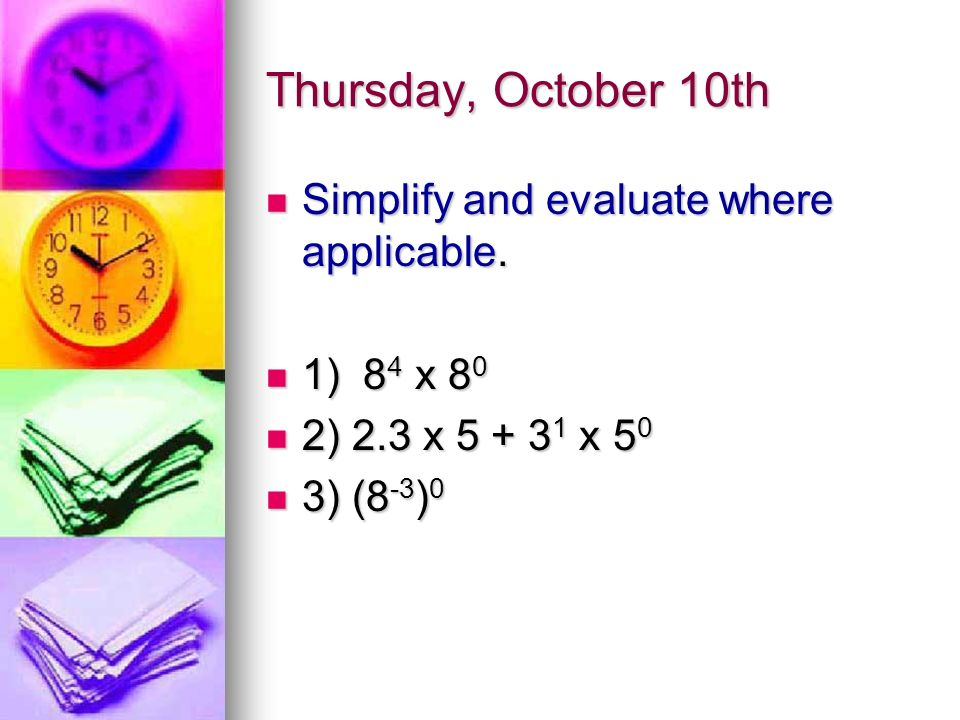 Thursday, October 10th Simplify and evaluate where applicable.