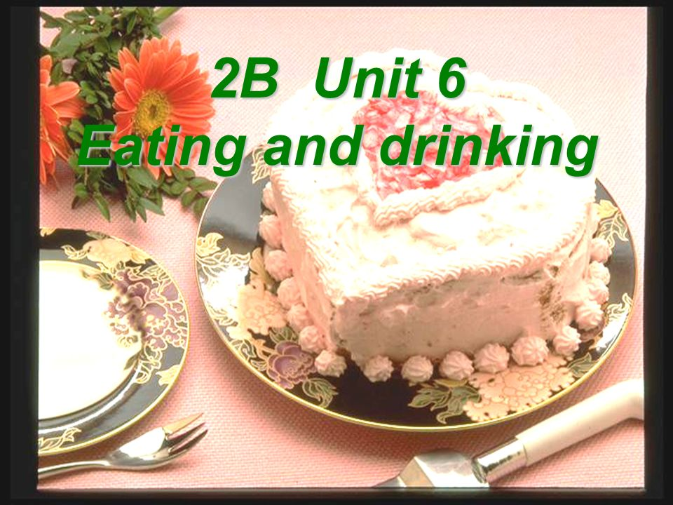 2B Unit 6 Eating and drinking