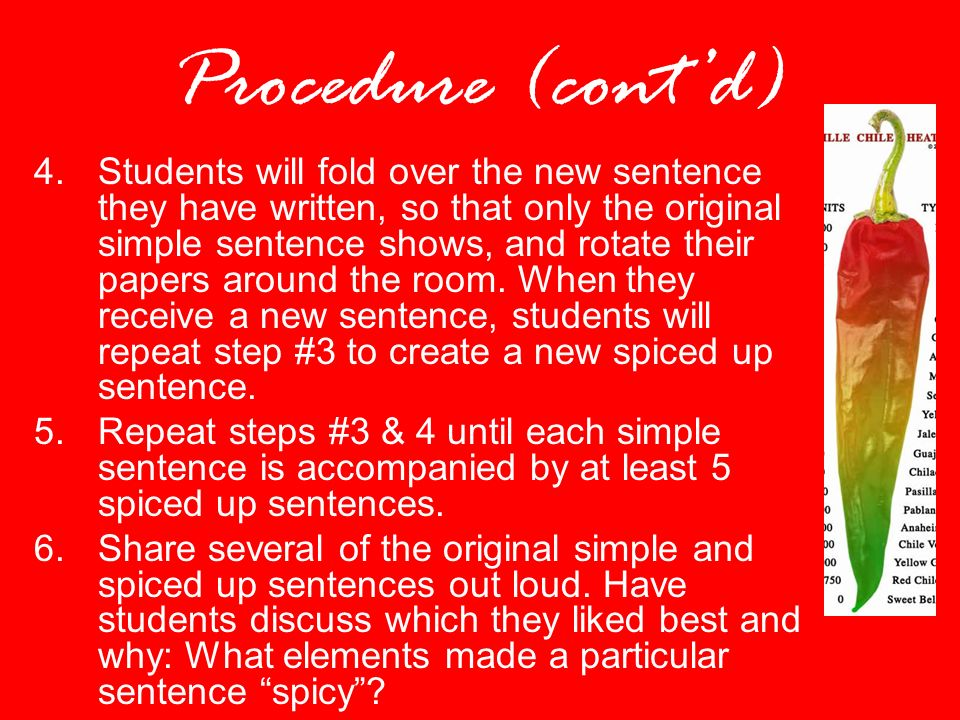 Procedure (contd) 4.Students will fold over the new sentence they have written, so that only the original simple sentence shows, and rotate their papers around the room.