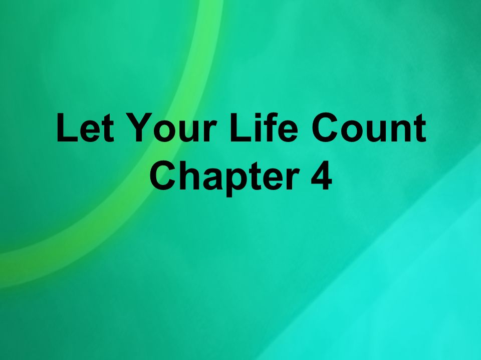Let Your Life Count Chapter 4